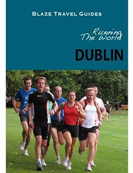 Running The World: Dublin, Ireland (Blaze Travel Guides)