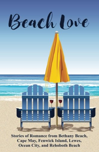 Beach Love: Stories of Romance from Bethany Beach, Cape May, Fenwick Island, Lewes, Ocean City, and Rehoboth Beach