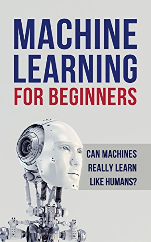 Machine Learning: Machine Learning For Beginners. Can Machines Really Learn Like Humans? All About Artificial Intelligence A.I, Deep Learning And Digital ... Random Forests,  Computer Science