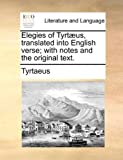 Elegies of Tyrtæus, Translated into English Verse; with Notes and the Original Text, Tyrtaeus, 1140865722