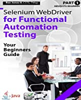 Selenium WebDriver for Functional Automation Testing: Your Beginners Guide (Part 1)
