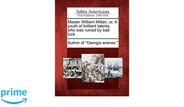 Master William Mitten: Or, A Youth of Brilliant Talents,  Who Was Ruined by Bad Luck