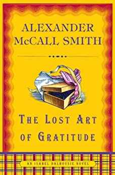 The Lost Art of Gratitude (Isabel Dalhousie Mysteries Book 6) by [McCall Smith, Alexander]