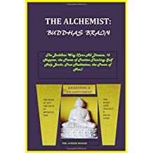 THE ALCHEMIST: BUDDHAS BRAIN: The Buddhas Way (Cure All Disease, 10 Happier, the Power of Positive Thinking, Self Help Books, True Meditation, the Power of Now)
