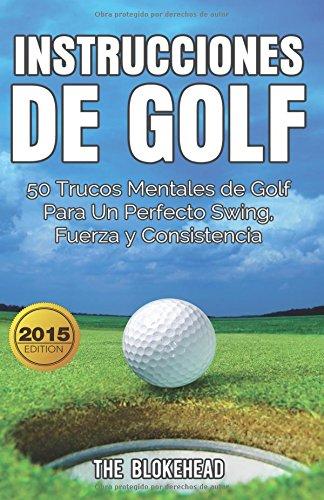 Descargar Libro Instrucciones De Golf 50 Trucos Mentales De Golf Para Un Perfecto Swing, Fuerza Y Consistencia The Blokehead