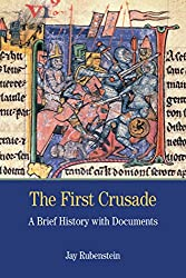 The First Crusade: A Brief History with Documents: Bedford Series in History and Culture (Bedford Cultural Editions Series)