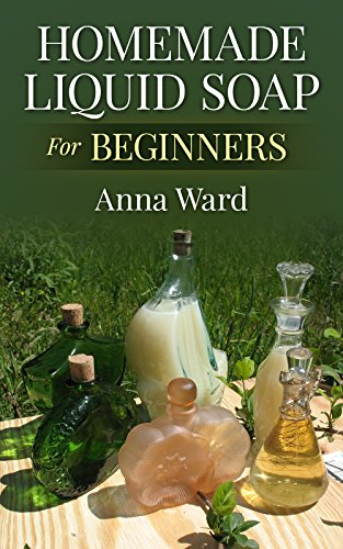 Homemade Liquid Soap For Beginners (How to Make Soap) by [Ward, Anna]