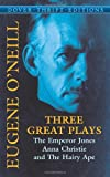 Three Great Plays: The Emperor Jones, Anna Christie and The Hairy Ape (Dover Thrift Editions), Eugene O'Neill, 0486442187