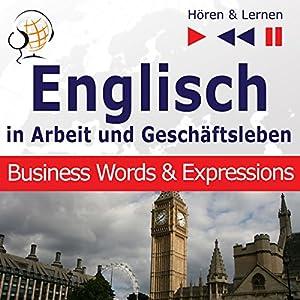 Englisch - In Arbeit und Geschäftsleben: Business Words and Expressions - Niveau B2-C1 (Hören & Lernen) Hörbuch