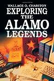 Exploring the Alamo Legends, Wallace O. Chariton, 1556222556