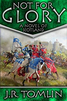 Not For Glory: A Historical Novel of Scotland (The Black Douglas Trilogy Book 3) by [Tomlin, J. R.]