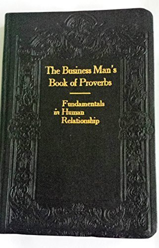 The Business Man's Book of Proverbs: Fundamentals in Human Relationship Civics,Government, and The Citizen Fifth Edition 1920, Edward W. de Bower, LL.B