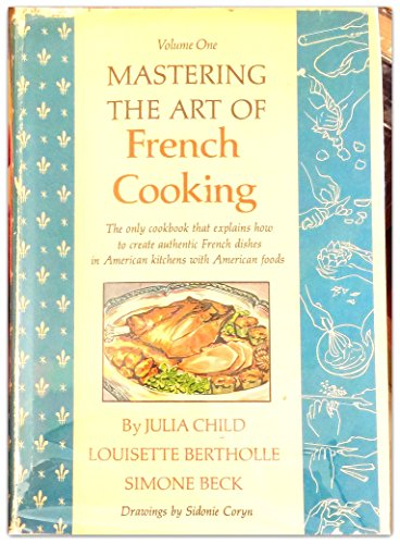 Mastering the Art of French Cooking (Volume One) by Julia; BERTHOLLE, Louisette, BECK, Simone CHILD