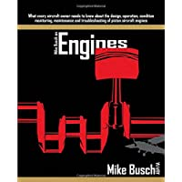 Mike Busch on Engines: What every aircraft owner needs to know about the design, operation, condition monitoring, maintenance and troubleshooting of piston aircraft engines