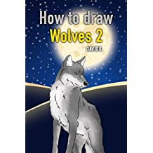 How to Draw Wolves 2: The Step-by-Step Wolf Drawing Book