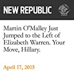 Martin O'Malley Just Jumped to the Left of Elizabeth Warren. Your Move, Hillary. | Danny Vinik