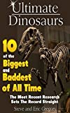 Ultimate Dinosaurs 10 of the Biggest and Baddest of All Time: The most recent research sets the record straight (Learning Pop Up Books)