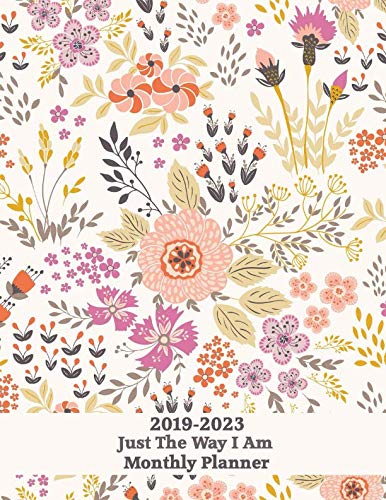 2019-2023 Just The Way I Am Monthly Planner: Best Monthly Planner for Happiness & Productivity - Guaranteed to Get You Organized