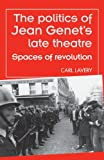 The Politics of Jean Genet's Late Theatre : Spaces of Revolution, Lavery, Carl, 0719090156