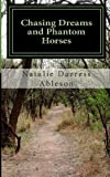 Chasing Dreams and Phantom Horses, Natalie Ableson, 1494734788