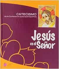 Jesus Es El Señor - Catecismo De La Conferencia Episcopal