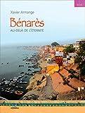 Bénarès : Au delà de l'éternité ~ Xavier Armange