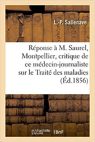 En ligne téléchargement Réponse à M. Saurel, de Montpellier, critique de ce médecin-journaliste sur le Traité des maladies pdf