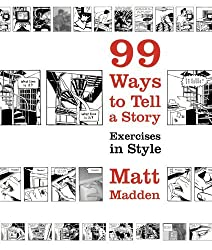 99 Ways to Tell a Story: Exercises in Style by Matt Madden (2006-07-06)