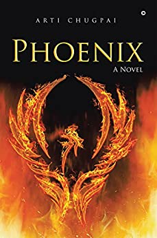 Phoenix : A Novel by [Arti Chugpai]