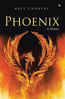 Phoenix : A Novel by [Arti Chugpai]