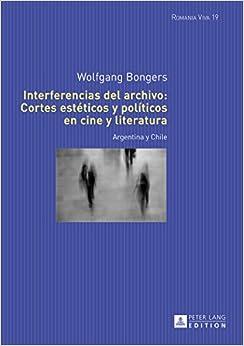Book Interferencias del Archivo: Cortes Esteticos y Politicos En Cine y Literatura: Argentina y Chile (Romania Viva)