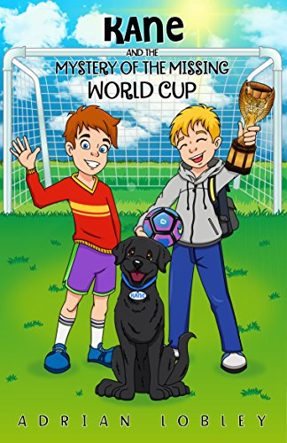 Adrian Cup (Kane and the Mystery of the Missing World Cup: A football adventure story for kids aged 7-10 years of age (The Kane Series Book 1))