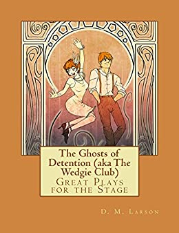 The Ghosts of Detention (aka The Wedgie Club) by [Larson, D.]