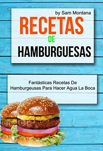Recetas de hamburguesas: Fantásticas recetas de hamburguesas para hacer agua la boca (Spanish Edition