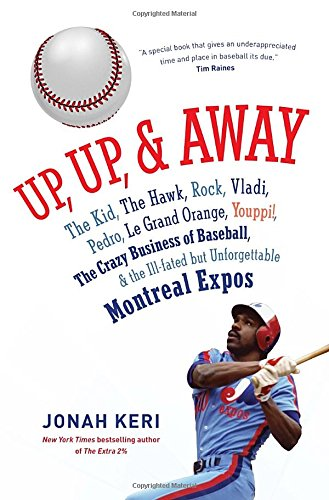 Download Up, Up, and Away: The Kid, the Hawk, Rock, Vladi, Pedro, le Grand Orange, Youppi!, the Crazy Business of Baseball, and the Ill-fated but Unforgettable Montreal Expos pdf