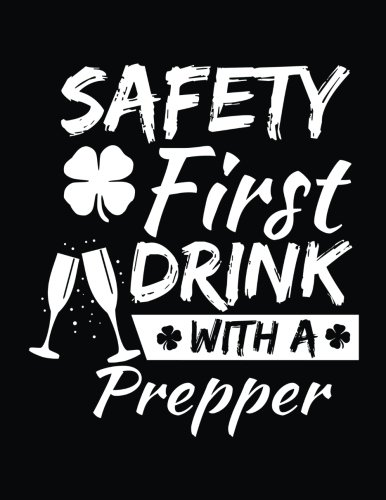 Safety First Drink With A Prepper: St. Patrick's Day Journal Notebook, Blank Lined Notebook, 8.5 x 11 (Journals To Write In) V2