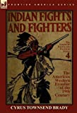 Indian Fights and Fighters of the American Western Frontier of the 19th Century, Cyrus Townsend Brady, 0857064118
