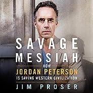 Savage Messiah: How Dr. Jordan Peterson Is Saving Western Civilization