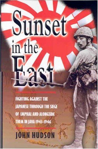Sunset in the East: A  War Memoir of Burma and Java 1943-46