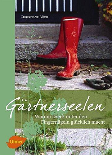 Gärtnerseelen: Warum Dreck unter den Fingernägeln glücklich macht