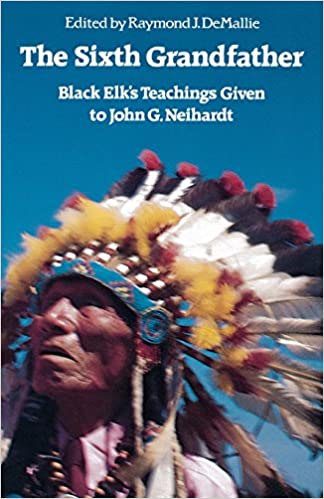The Sixth Grandfather:  Black Elk's Teachings Given to John
