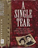 img - for A Single Tear: A Family's Persecution, Suffering, Love and Endurance in Communist China book / textbook / text book