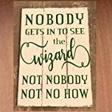All About You Signs Wizard of Oz Movie Quote: Nobody get in to See The Wizard not Nobody not nohow Sign - Rustic Shabby Chic Painted Wood Farmhouse Hanging