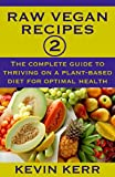 Raw Vegan Recipes 2: The complete guide to thriving on a plant-based diet for optimal physical health. (How to Be a Raw Vegan, Raw Food Recipes, Healthy Recipes, Healthy Meals, Vegan Recipes)