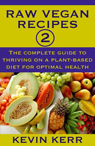 Raw Vegan Recipes 2: The complete guide to thriving on a plant-based diet for optimal physical health. (How to Be a Raw Vegan, Raw Food Recipes, Healthy Recipes, Healthy Meals, Vegan Recipes) Kindle Edition