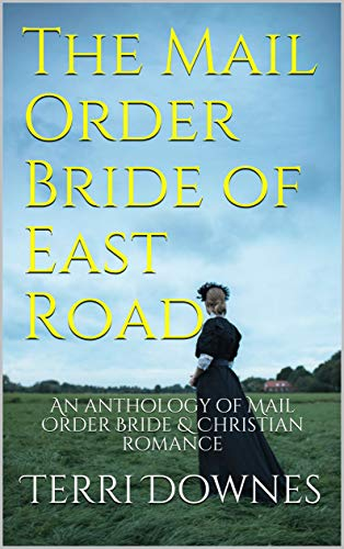 The Mail Order Bride of East Road: An anthology of Mail Order Bride & Christian romance