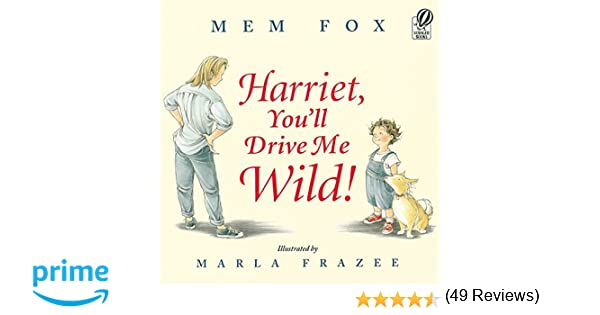 Harriet, You'll Drive Me Wild!: Mem Fox, Marla Frazee ...