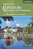 Walking in London: Park, Heath and Waterside Walks - 25 walks in London's green spaces (Cicerone Walking Guides) (Cicerone Walking Gdes Britain)