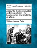 Accounts, their construction and interpretation : for businessmen and students of Affairs, William Morse Cole, 1240138636