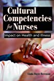 Cultural Competencies for Nurses : Impact on Health and Illness, Dayer-Berenson, Linda, 0763756504